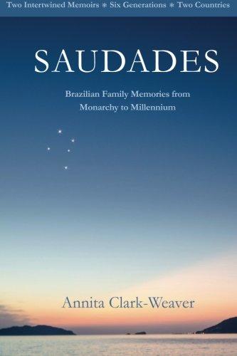 Saudades: Brazilian Family Memories from Monarchy to Millennium: Clark-Weaver, Annita