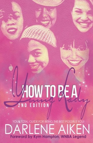9780615936710: How to be a Young Lady: Your Total Guide for Being the Best Possible You!