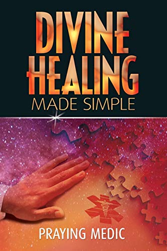 9780615937281: Divine Healing Made Simple: Simplifying the supernatural to make healing and miracles a part of your everyday life