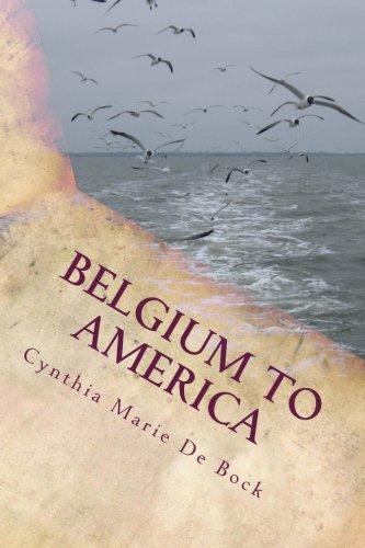 Belgium to America: A de Bock Family History: Cynthia Marie De Bock