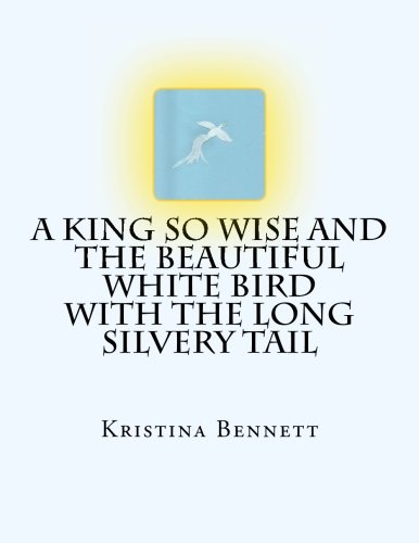 9780615939520: A King So Wise And The Beautiful White Bird With The Long Silvery Tail