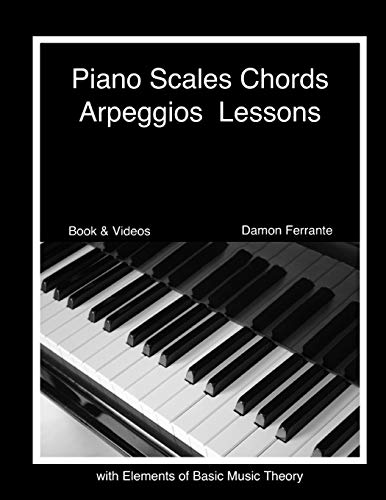 9780615940304: Piano Scales, Chords & Arpeggios Lessons with Elements of Basic Music Theory: Fun, Step-By-Step Guide for Beginner to Advanced Levels(Book & Streaming Video)