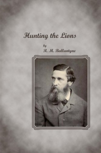 Hunting the Lions: R. M. Ballantyne