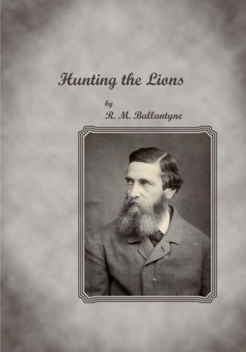 Hunting the Lions (Large Print): Ballantyne, R. M.