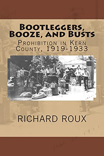 9780615942025: Bootleggers, Booze, and Busts: Prohibition in Kern County, 1919-1933