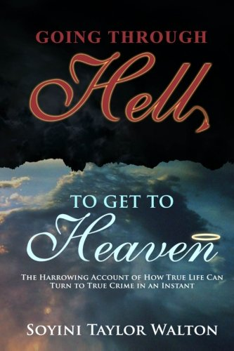 Going Through Hell To Get To Heaven The Harrowing Account of How True Life Can Turn to True Crime ...