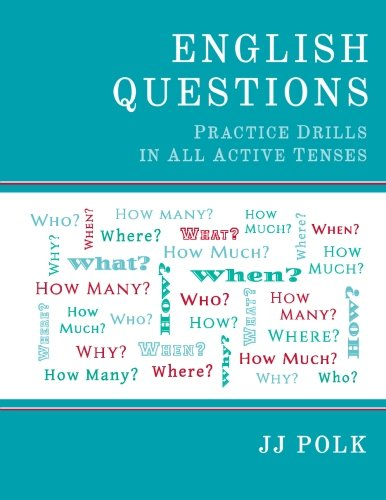 9780615944296: English Questions: Practice Drills In All Active Tenses