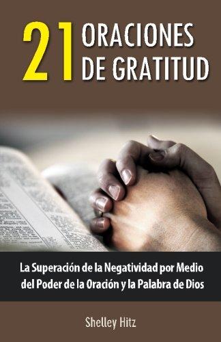 9780615945248: 21 Oraciones de Gratitud: La Superación de la Negatividad por Medio del Poder de la Oración y la Palabra de Dios