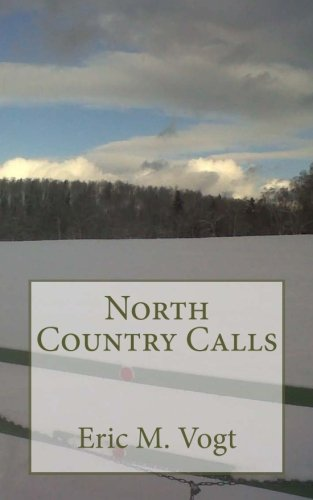 North Country Calls and other poems: Eric M. Vogt