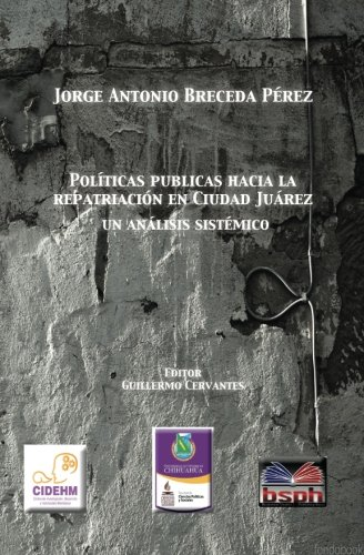 9780615946733: Politica publicas hacia la repatriacion en Ciudad Juarez, un analisis sistemico.