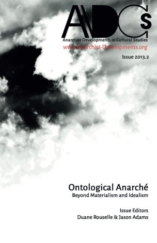 9780615947686: Anarchist Developments in Cultural Studies 2013.2: Ontological Anarch�: Beyond Materialism and Idealism