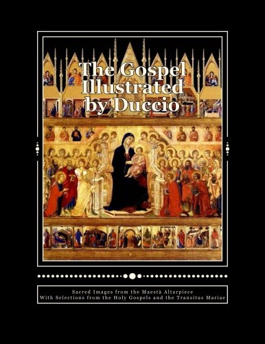 9780615950297: The Gospel Illustrated by Duccio: Sacred Images from the Maesta Altarpiece with Selections from the Holy Gospels
