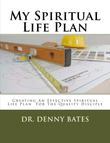 My Spiritual Life Plan: Creating an Effective Spiritual Life Plan for the Quality Disciple: Dr ...
