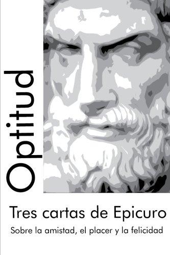 9780615953441: Tres cartas de Epicuro: Sobre la amistad, el placer y la felicidad (Clásicos Optitud) (Volume 1) (Spanish Edition)