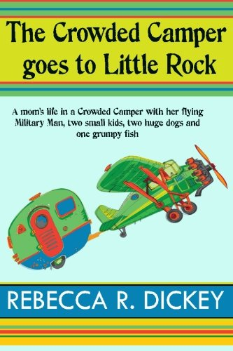 The Crowded Camper goes to Little Rock (Volume 1): Rebecca R. Dickey