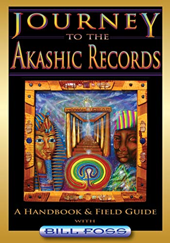 Journey to the Akashic Records: A Field Guide & Handbook: Foss, Bill A