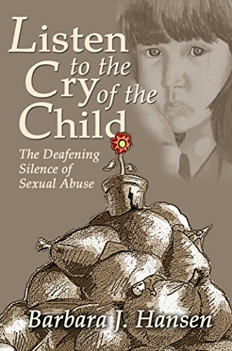 9780615956794: Listen to the Cry of the Child: The Deafening Silence of Sexual Abuse