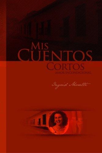 9780615957197: Mis Cuentos Cortos: Amor Incondicional (Spanish Edition)