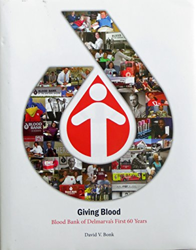 Giving Blood: Blood Bank of Delmarva's First 60 Years: David V. Bonk