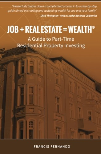 Job Real Estate Wealth: A Guide to Part-Time Residential Property Investing: Francis Fernando