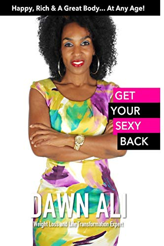 9780615958132: Get Your Sexy Back: Happy, Rich & A Great Body...At Any Age!