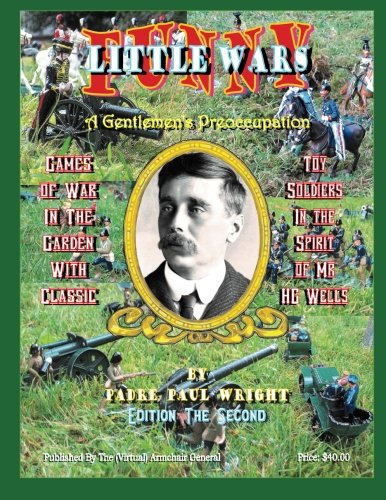 Funny Little Wars: Games of War in the Garden With Classic Toy Soldiers In The Spirit of Mr. H G ...