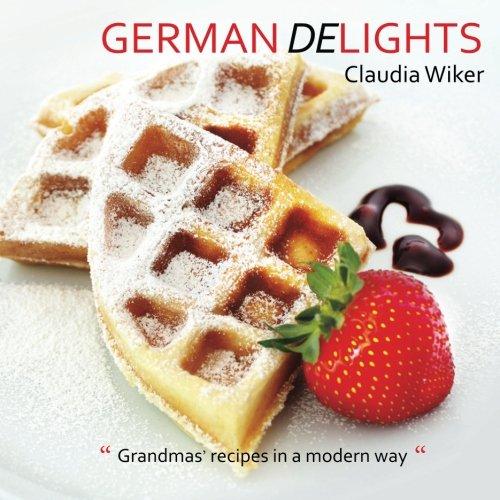 """German Delights: """"Grandmas' recipes in a modern way."""" German/English Version: Claudia ..."""