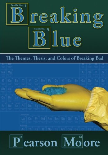 9780615960302: Breaking Blue: The Themes, Thesis, and Colors of Breaking Bad