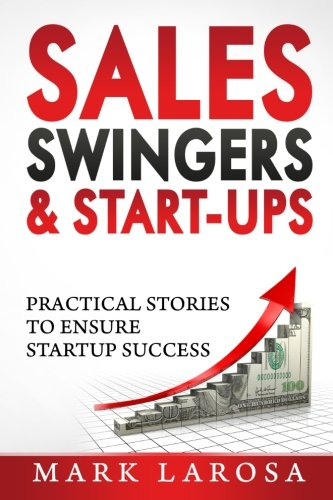 9780615960326: Sales, Swingers & Start-ups: Practical Stories to Ensure Start-up Success