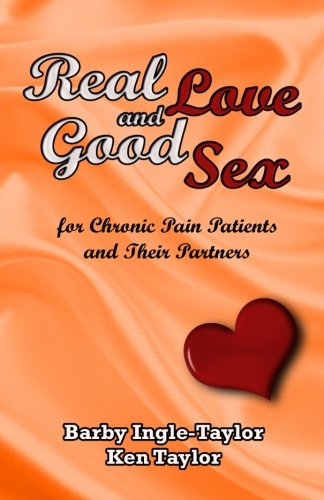 Real Love and Good Sex for Pain Patients and Their Partners: Ms Barby Allyn Ingle