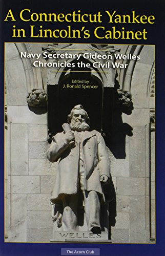 A Connecticut Yankee in Lincoln's Cabinet: Navy Secretary Gideon Welles Chronicles the Civil ...