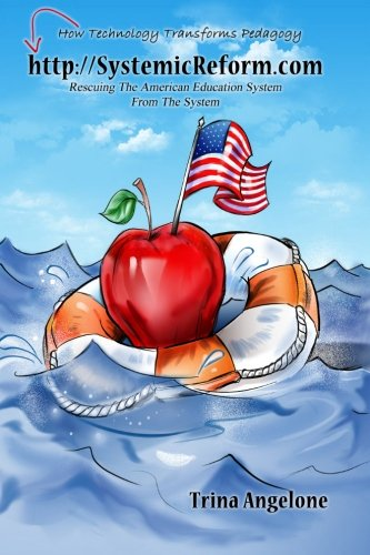 HTTP: //Systemicreform.Com: Saving the American Education System: Angelone, Trina