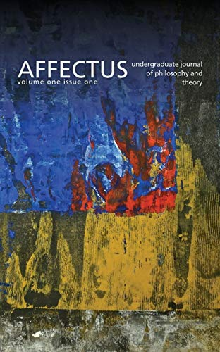 AFFECTUS: Undergraduate Journal of Philosophy and Theory: volume 1 issue 1: Ray, Jeffrey