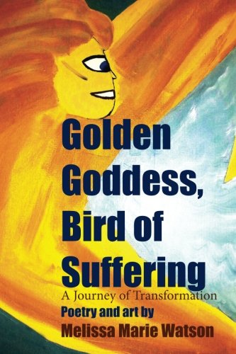 9780615963723: Golden Goddess, Bird of Suffering: A Journey of Transformation