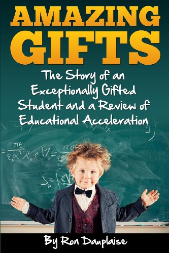 9780615963792: Amazing Gifts: The Story of an Exceptionally Gifted Student and a Review of Educational Acceleration