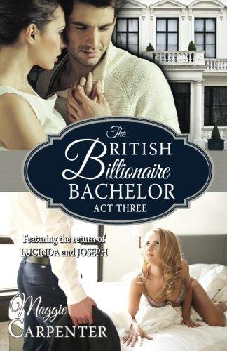 The British Billionaire Bachelor Act III: Maggie Carpenter