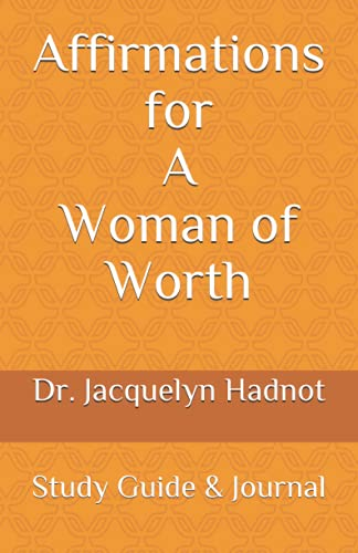 Affirmations for a Woman of Worth: Study Guide Journal: Dr. Jacquelyn Hadnot