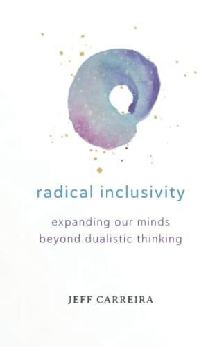 Radical Inclusivity Expanding Our Minds Beyond Dualistic Thinking Philosophy Is Not A Luxury Book ...