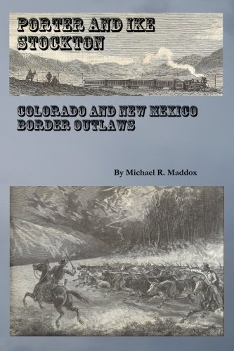 Porter and Ike Stockton: Colorado and New Mexico Border Outlaws: Maddox, Michael R