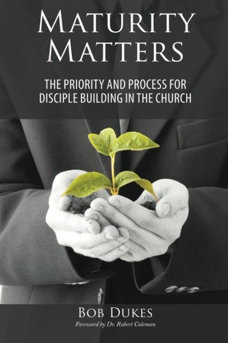9780615965772: Maturity Matters: The Priority and Process for Disciple Building in the Church