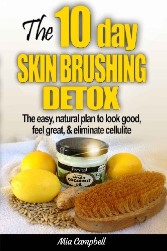 9780615967653: The 10-Day Skin Brushing Detox: The easy, natural plan to look great, feel amazing, & eliminate cellulite