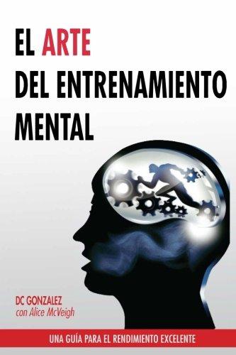 9780615967714: El Arte del Entrenamiento Mental: Una Guia Para el Rendimiento Excelente