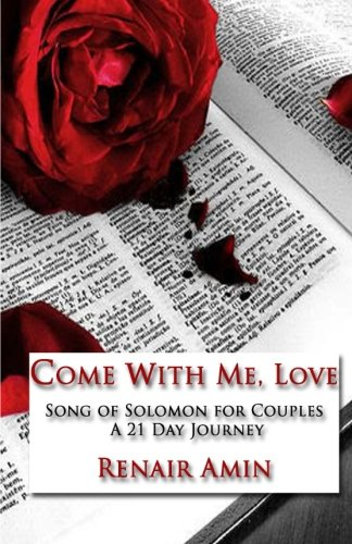 9780615968162: Come With Me, Love: Song of Solomon for Couples  A 21 Day Journey