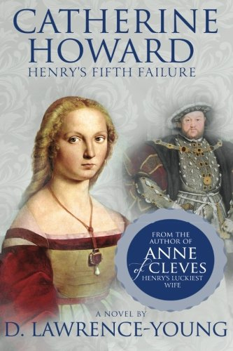 9780615969527: Catherine Howard: Henry's Fifth Failure