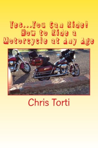 9780615970523: Yes...You Can Ride! How to Ride a Motorcycle at Any Age