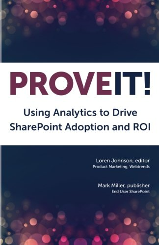 Prove It: Using Analytics to Drive SharePoint: Johnson, Loren, Kapoor,