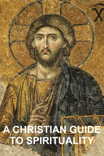 A Christian Guide to Spirituality: Foundations for Disciples: Hiemstra, Stephen W.