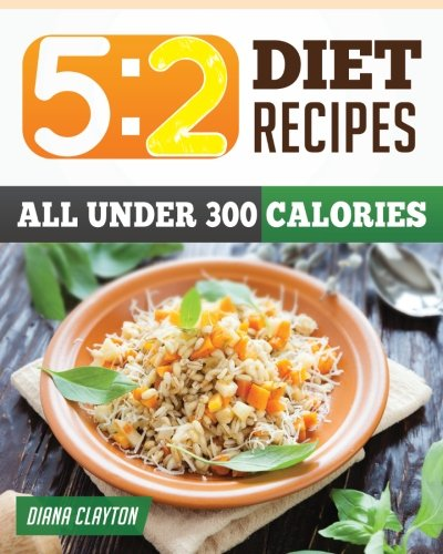 9780615972374: 5:2 Diet Recipe Book: Healthy & Filling 5:2 Fast Diet Recipes that You Can Make Now to Lose Weight and Enhance your Health. (A Cookbook and Guide to the 5:2 Fast Diet - UK Friendly)