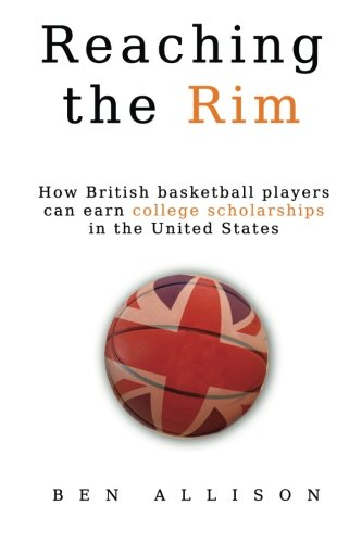 9780615973388: Reaching The Rim: How British basketball players can earn college scholarships in the United States