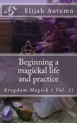 Beginning a magickal life and practice Kingdom Magick Vol.2 Volume 2: Elijah Autumn